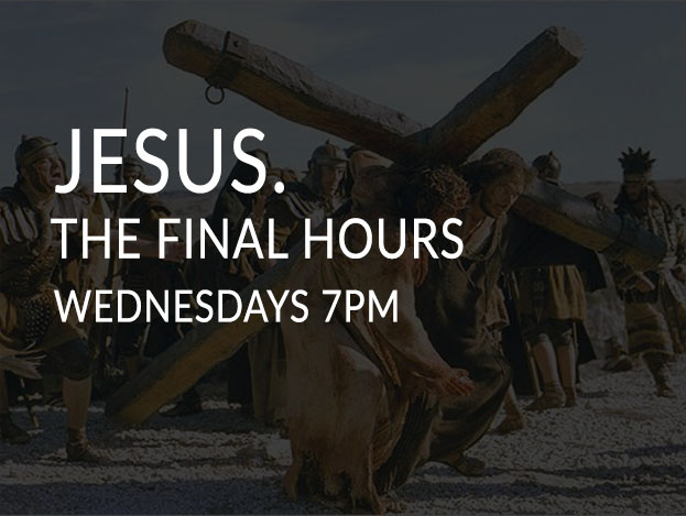 Wednesday Night Service: Jesus. The Final Hours