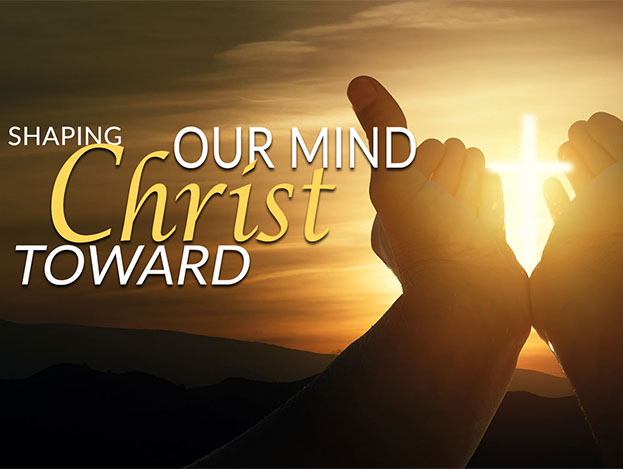 Shaping Our Mind Toward Christ